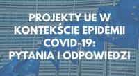Na Portalu Funding and Tenders Komisja Europejska uruchomiła dział Pytań i Odpowiedzi dotyczących realizacji projektów i przesunięcia terminów konkursów w kontekście epidemii. Poniżej najważniejsze pytania i odpowiedzi: Can the clause […]